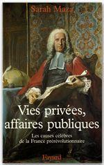 Vies privées, affaires publiques ; les causes célèbres de la France prérévolutionnaire