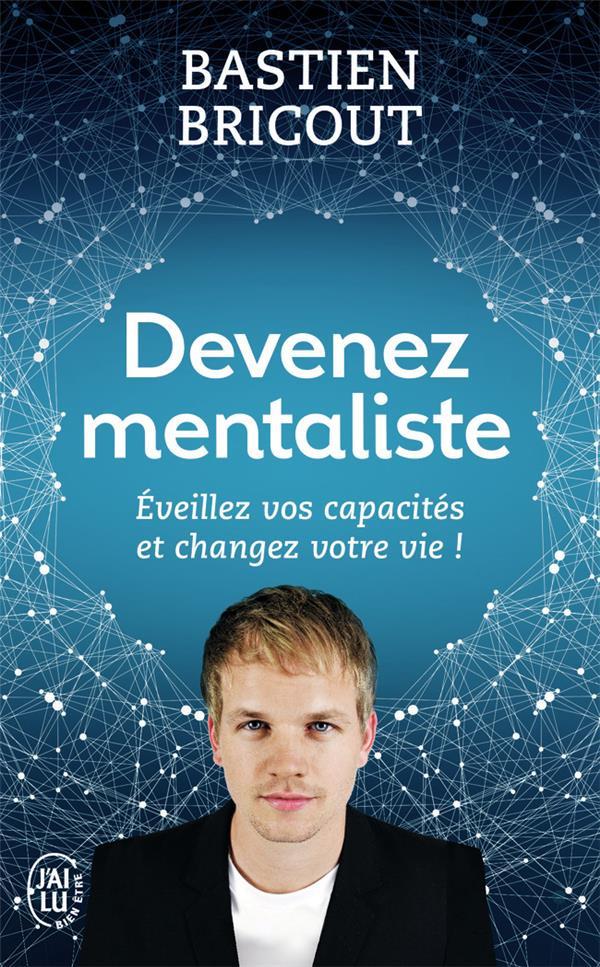 Devenez mentaliste ; éveillez vos capacités et changez votre vie !