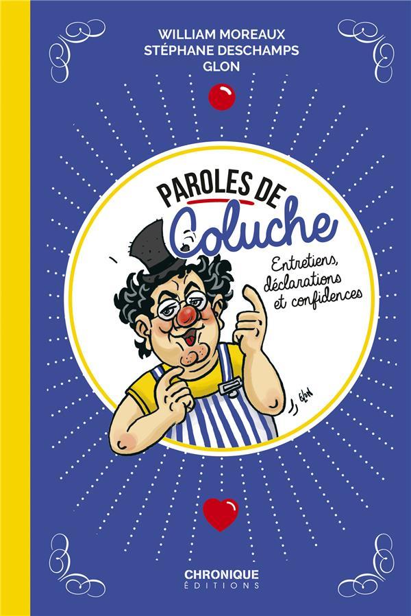 Paroles de Coluche ; entretiens, déclarations et confidences