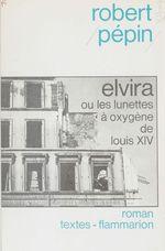 Elvira ou les Lunettes à oxygène de Louis XIV