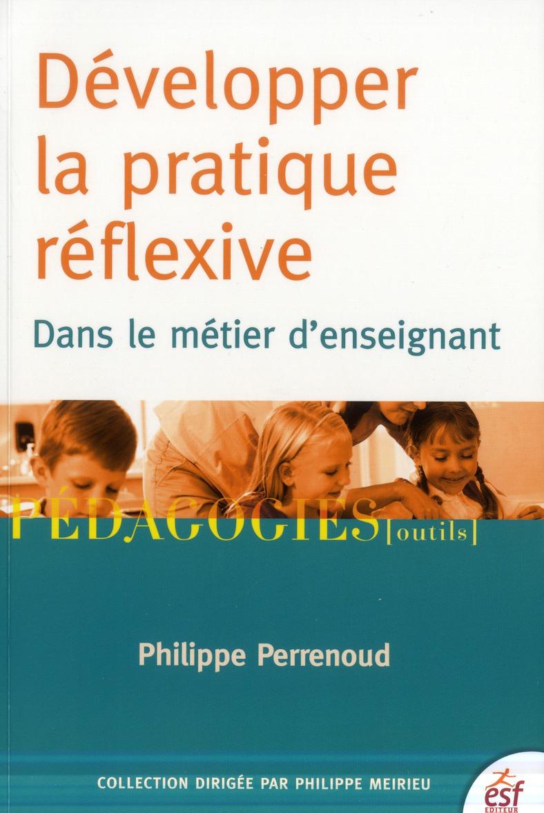 Developper La Pratique Reflexive ; Dans Le Metier D'Enseignant (6e Edition)
