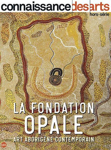 CONNAISSANCE DES ARTS HORS-SERIE N.878  -  LA FONDATION OPALE  -  ART ABORIGENE CONTEMPORAIN