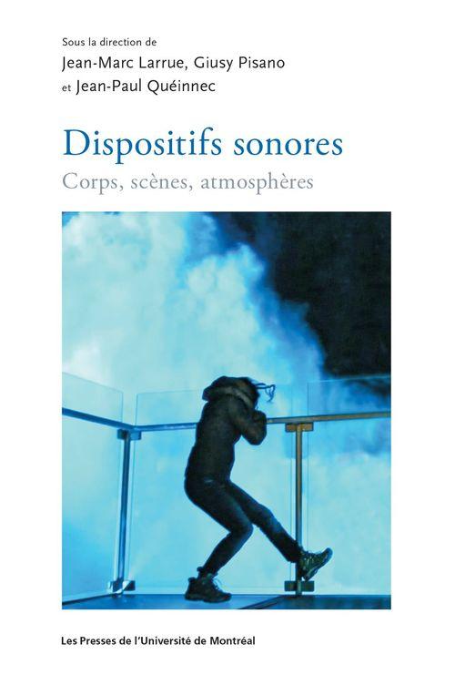 Dispositifs sonores. corps, scenes, atmospheres