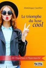 Le triomphe du luxe cool  - Dominique Cuvillier