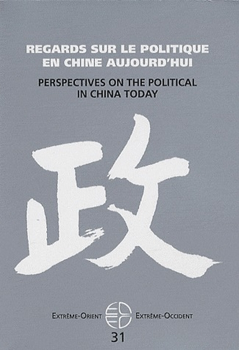 Extrême Orient extrême Occident T.31 ; regards sur le politique en Chine aujourd'hui ; perspectives on the political in China today
