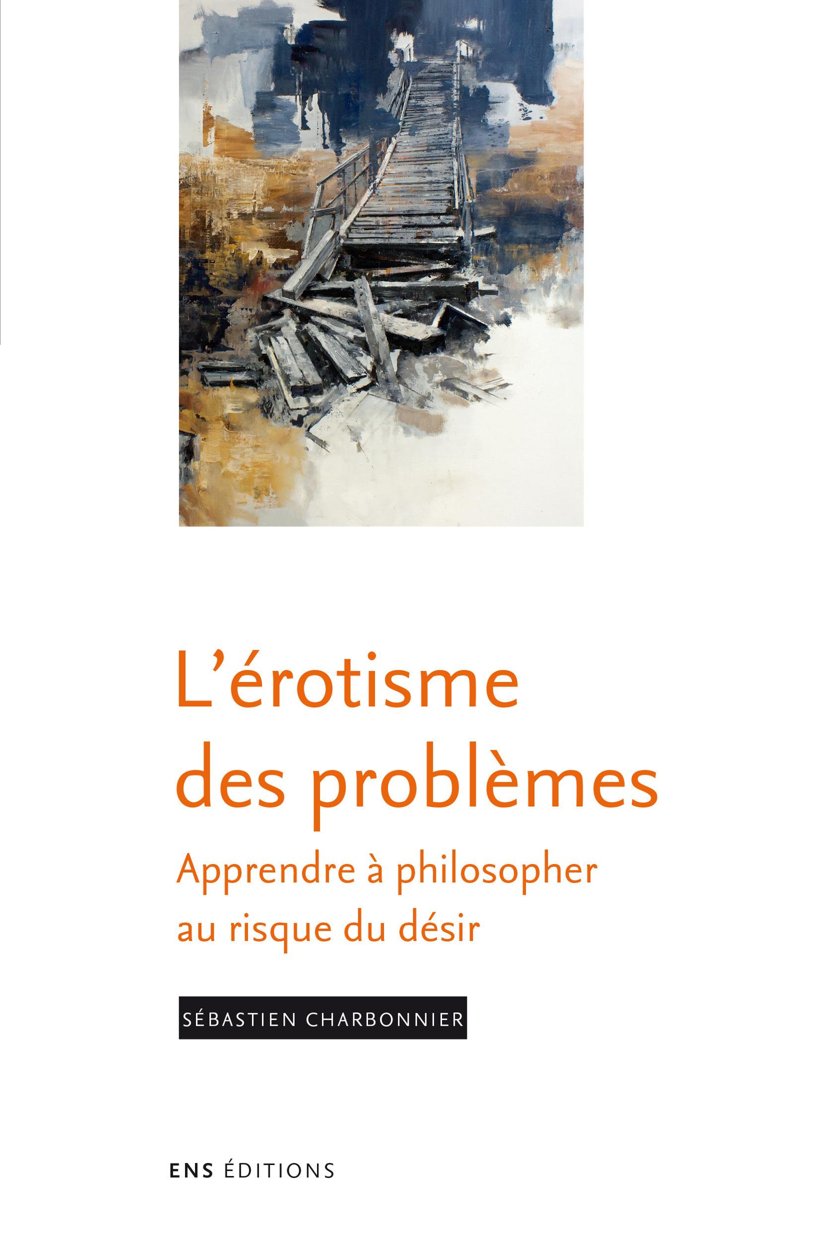 L'érotisme des problèmes ; apprendre à philosopher au risque du désir