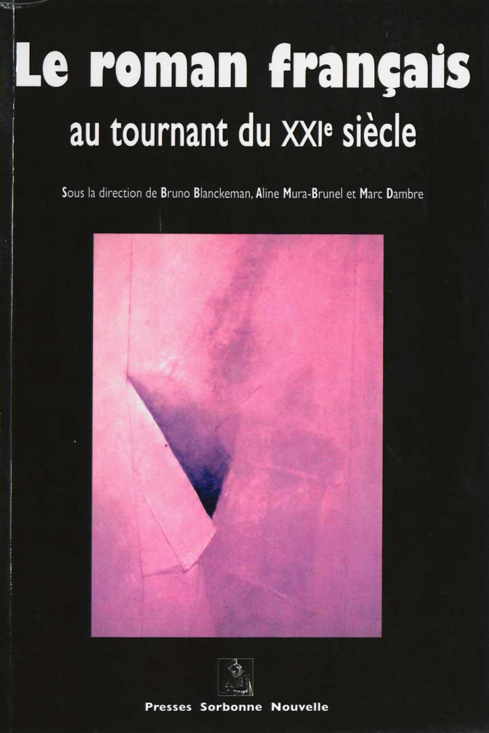 Le roman francais au tournant du xxie siecle - [actes du colloque international