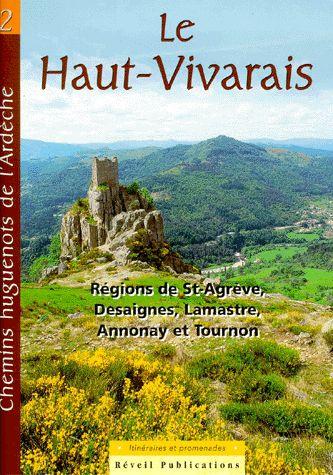 Chemins huguenots de l'Ardèche t.2 ; le Haut-Vivarais ; régions de St-Agrève, Desaignes, Lamastre, Annonay et Tournon