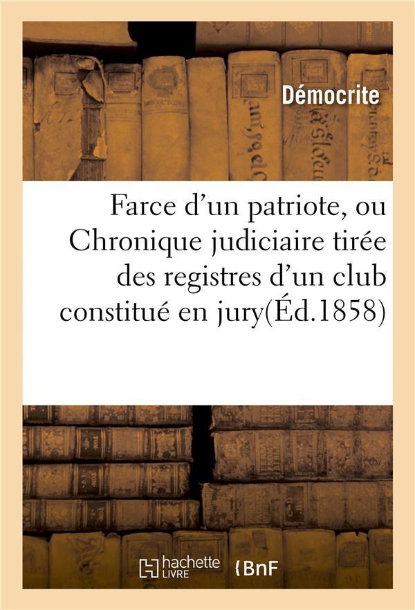 Farce d'un patriote, ou chronique judiciaire tiree des registres d'un club constitue en jury