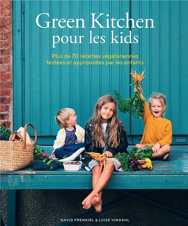 Green kitchen pour les kids ; plus de 70 recettes végétariennes testées et approuvées par les enfants