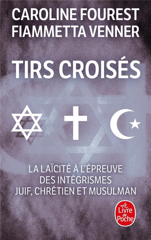 Tirs croises - la laicite a l'epreuve des integrismes juif, chretien et musulman