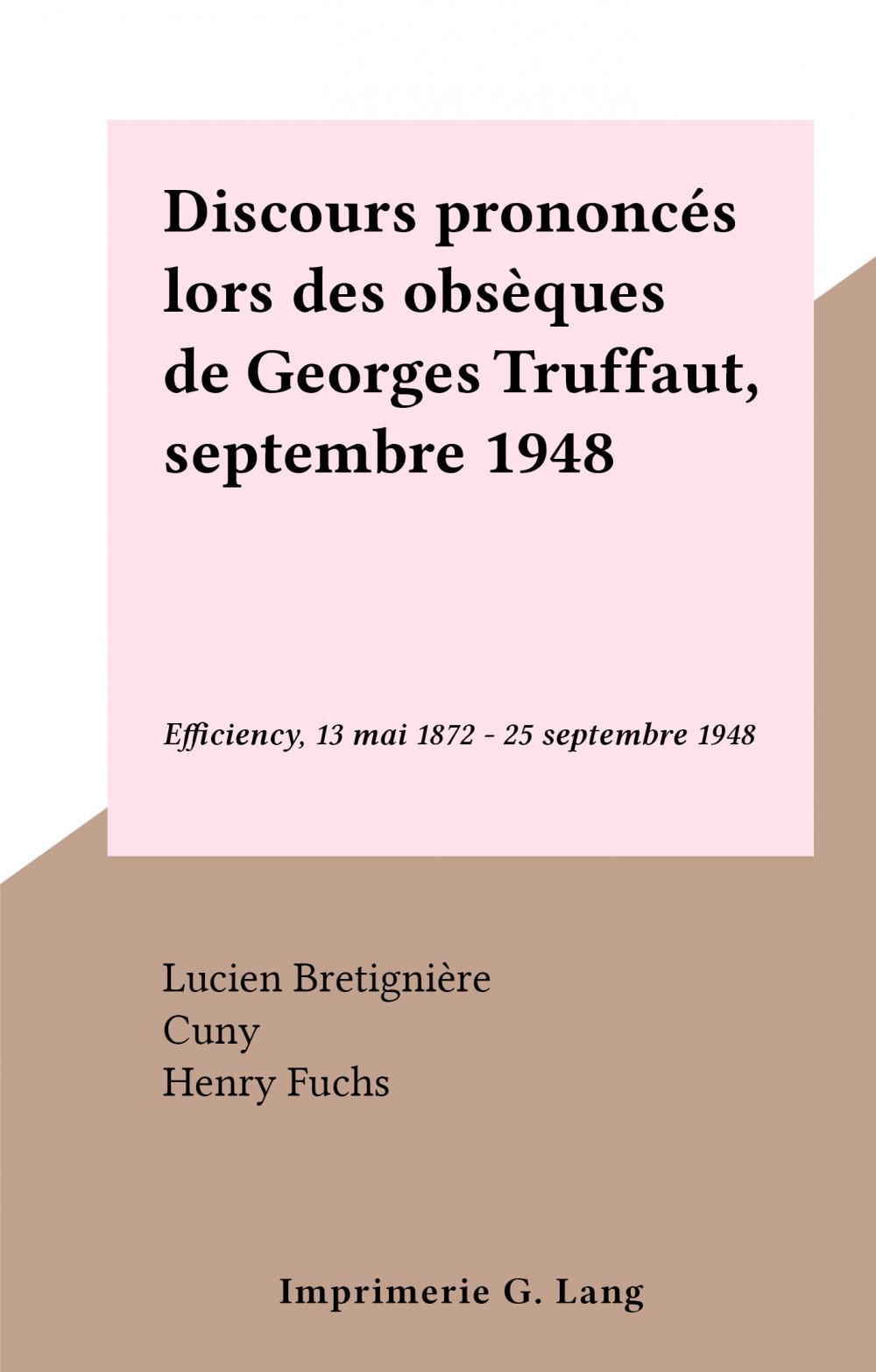 Discours prononcés lors des obsèques de Georges Truffaut, septembre 1948  - Lucien Bretignière  - Cuny  - Roger Heim  - Henry Fuchs