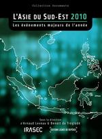 L´Asie du Sud-Est 2010: les évènements majeurs de l´année  - Irasec - Benoît De Tréglodé - Arnaud Leveau
