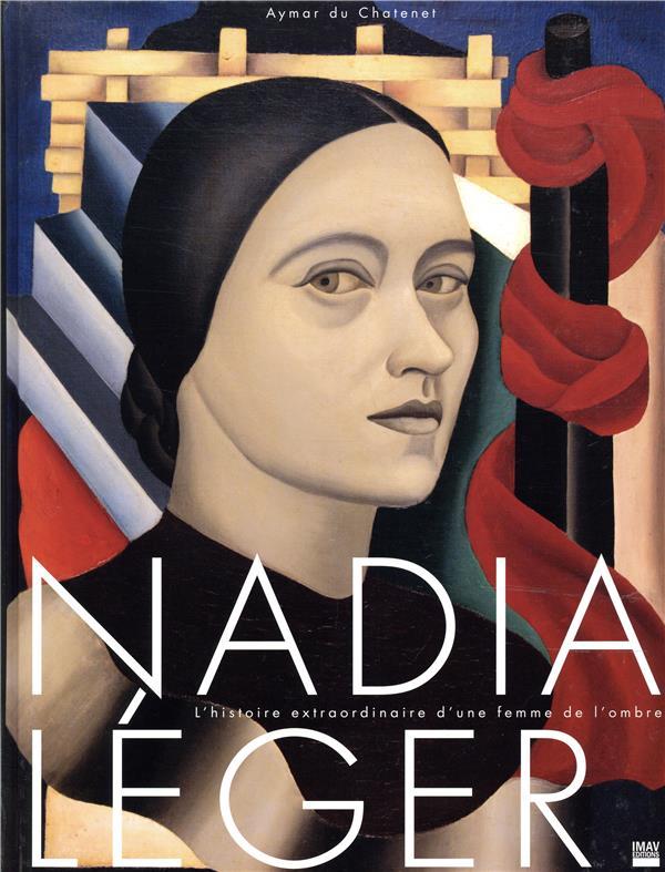 NADIA LEGER  -  L'HISTOIRE EXTRAORDINAIRE D'UNE FEMME DE L'OMBRE