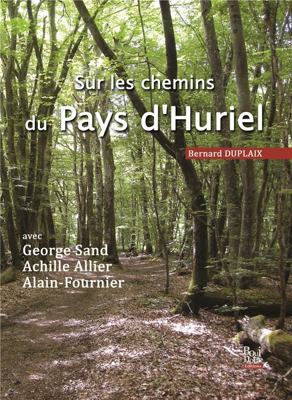 Sur les chemins du pays d'Huriel avec George Sand, Achille Allier, Alain-Fournier