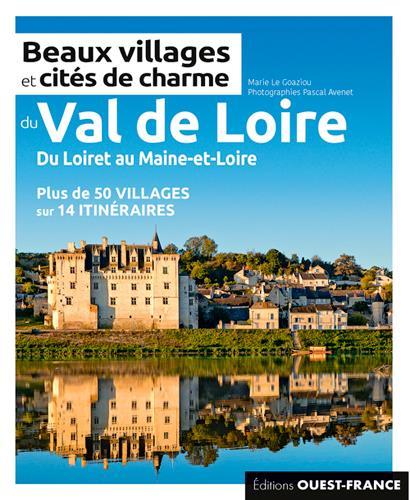 beaux villages et cites de charme du Val-de-Loire ; du Loiret au Maine-et-Loire