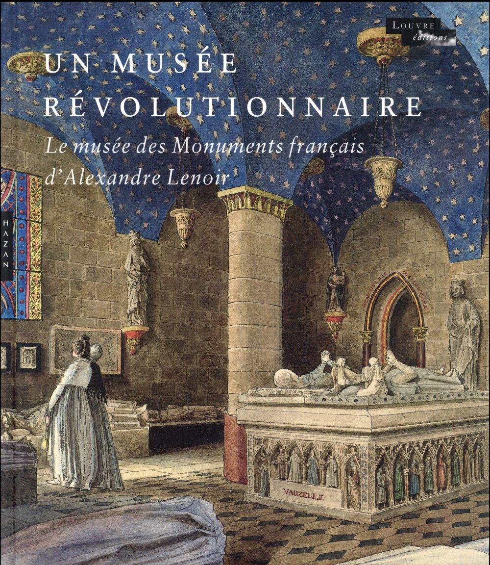 Un musée révolutionnaire ; le musée des monuments français d'Alexandre Lenoir