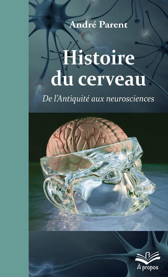 Histoire du cerveau ; de l'Antiquité aux neurosciences