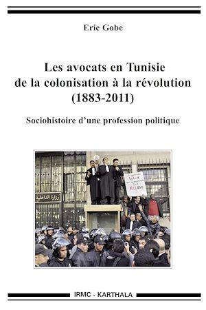 Les avocats en Tunisie, de la colonisation à la révolution (1883-2011) ; sociohistoire d'une profession politique