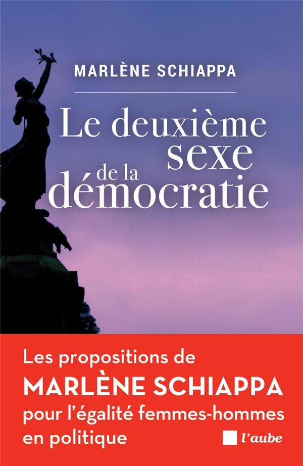 Le deuxième sexe de la démocratie ; les propositions de Marlène Schiappa pour l'égalité femmes-hommes en politique
