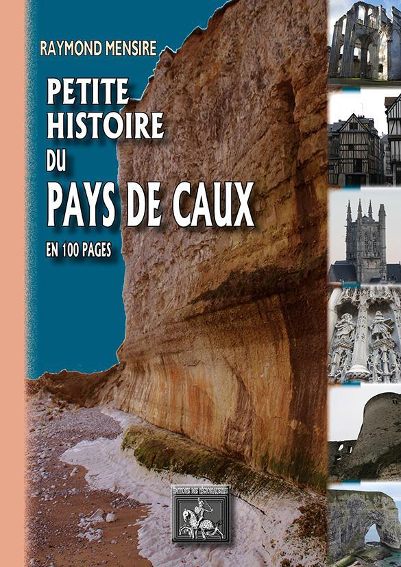 Petite histoire du Pays de Caux ; en 100 pages