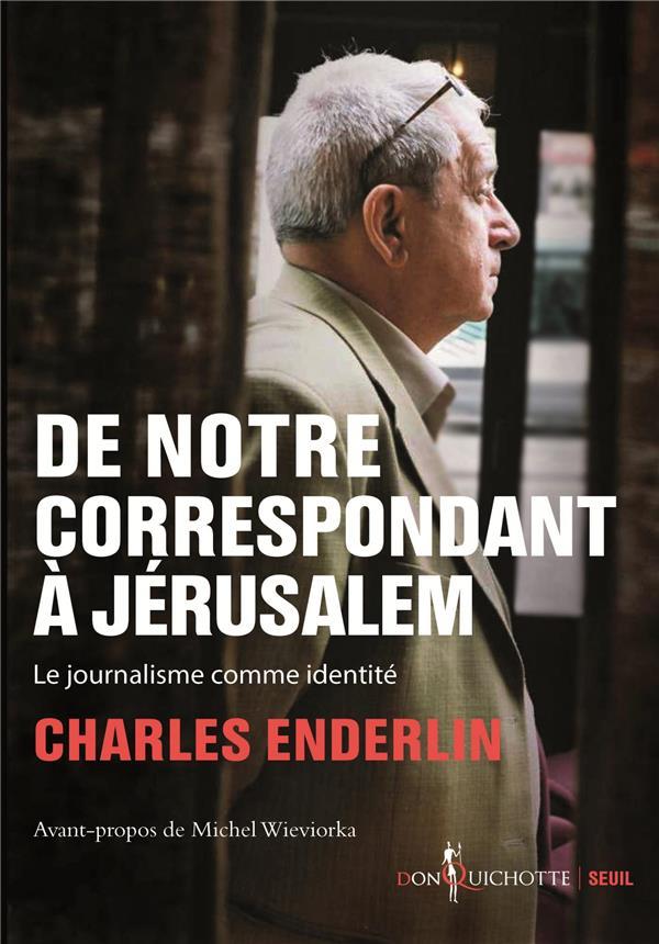 De notre correspondant à Jérusalem ; le journalisme comme identité