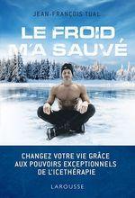 Le froid m'a sauvé ; changez votre vie grâce aux pouvoirs exceptionnels de l'ice-thérapie