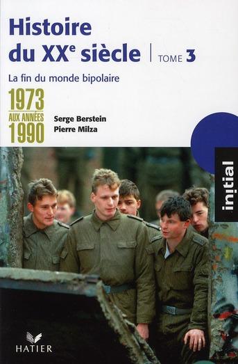 Histoire du XX siècle t.3 ; de 1973 aux années 1990 : la fin du monde bipolaire