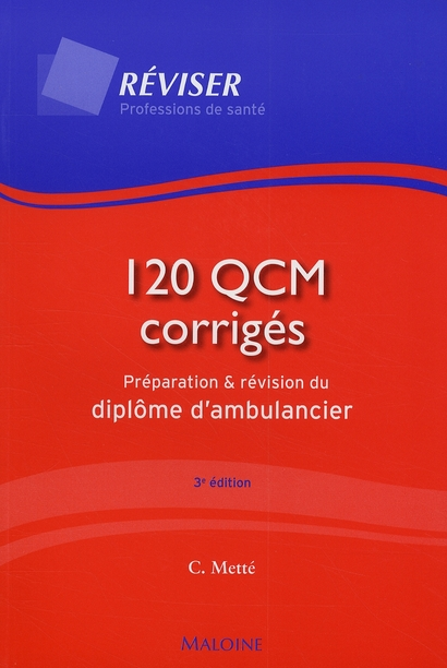120 Qcm Corriges. Preparation Et Revision Du Diplome D'Ambulancier, 3e Ed.