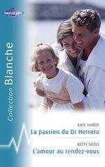 Vente Livre Numérique : La passion du Dr Herrera - L'amour au rendez-vous (Harlequin Blanche)  - Betty Neels - Kate Hardy