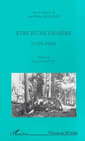 ÊTRE JEUNE EN ISÈRE (1939-1945)  - Dereymez Jean-Willia  - Jean-William Dereymez