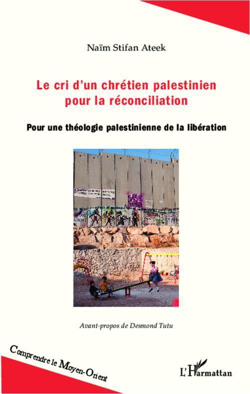 Le cri d'un chrétien palestinien pour la réconciliation ; pour une théologie palestinienne de la libération