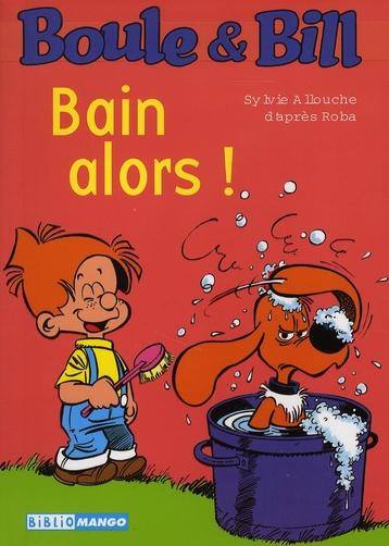 Boule & Bill ; bain alors !