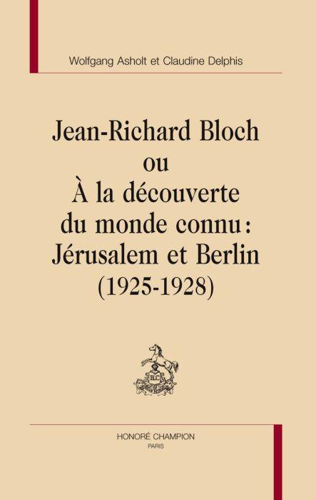Jean-Richard Bloch ou à la découverte du monde connu : Jérusalem et Berlin (1925-1928)
