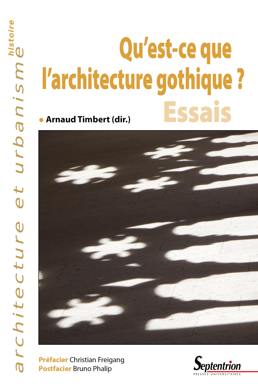 Qu est ce que l architecture gothique - essais  prefacier chirstian freigang  postfacier bruno phali