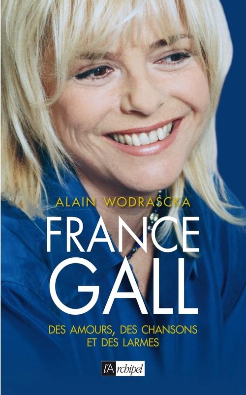 France Gall ; des amours, des chansons et des larmes