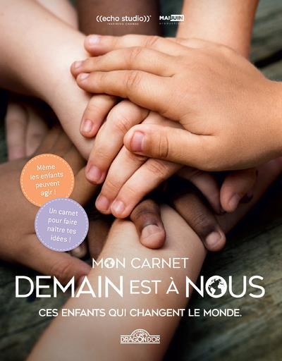 Demain est à nous ; mon carnet ; ces enfants qui changent le monde