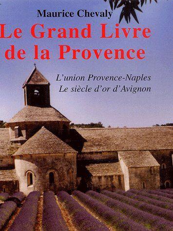 Le grand livre de la Provence t.2 ; l'union Provence-Naples, le siècle d'or d'Avignon