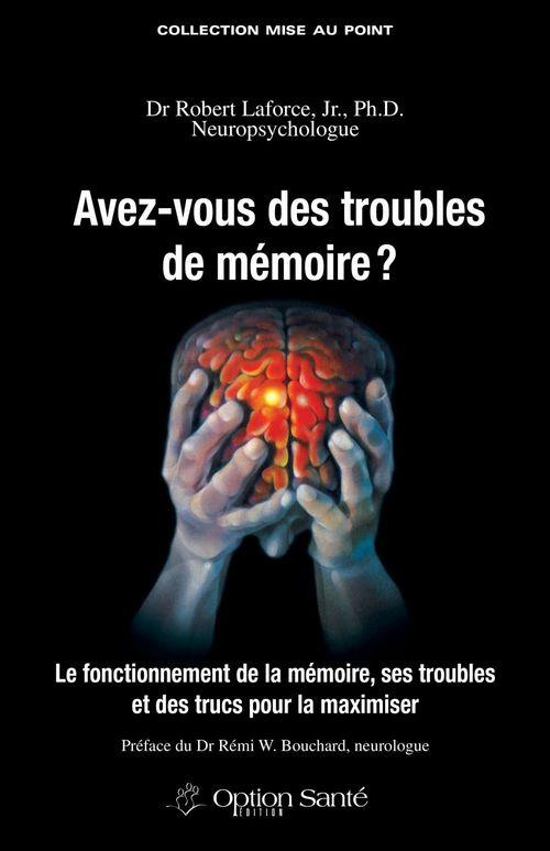 Avez-vous des troubles de mémoire ? le fonctionnement de la mémoire, ses troubles et des trucs pour la maximiser
