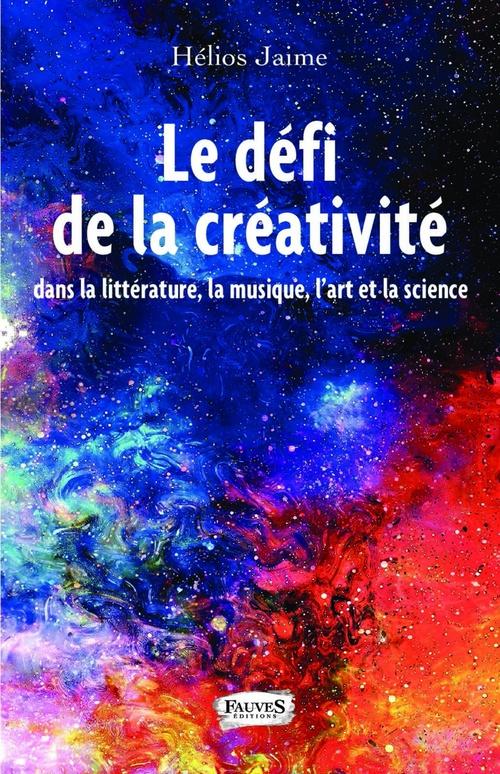 Le défi de la créativité ; dans la littérature, la musique, l'art et la science