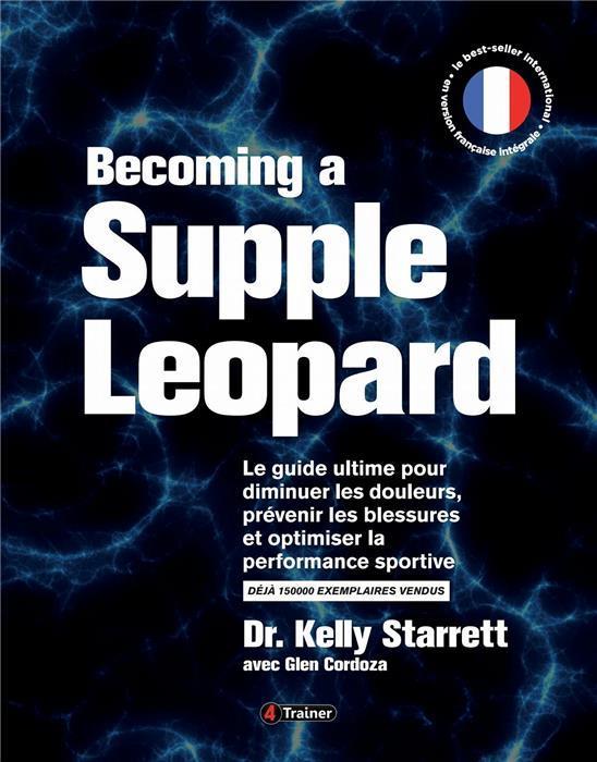 Becoming a supple leopard ; le guide ultime pour diminuer les douleurs, prévenir les blessures et optimiser la performance sportive