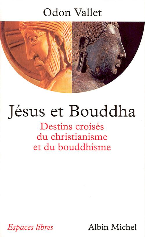 Jesus et bouddha - destins croises du christianisme et du bouddhisme