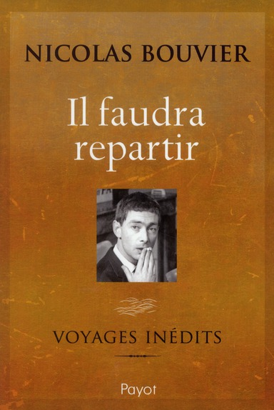 Il faudra repartir ; voyages inédits