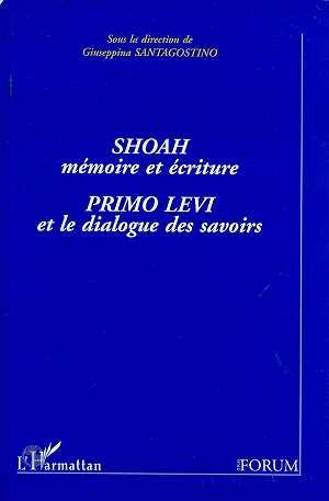 Shoah, mémoire et écriture ; Primo Levi et le dialogue des savoirs