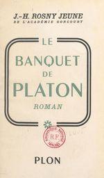 Le banquet de Platon  - J.-H. Rosny Jeune