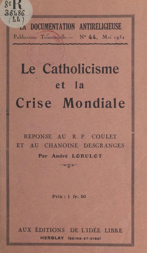 Le catholicisme et la crise mondiale  - André Lorulot