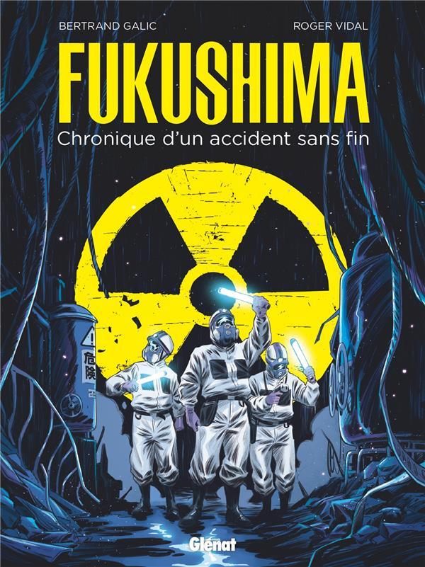 Fukushima ; chronique d'un accident sans fin