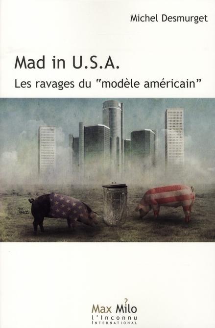 Mad in U.S.A. ; les ravages du modèle américain