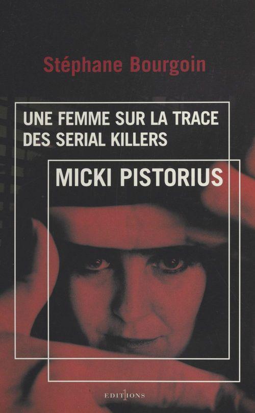 Micki pistorius ; une femme sur la trace des serial killers
