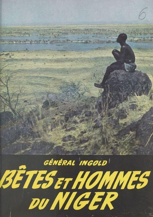 Bêtes et hommes du Niger  - Ingold